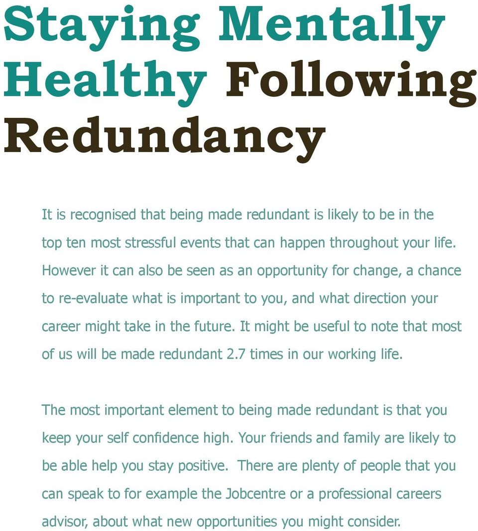 It might be useful to note that most of us will be made redundant 2.7 times in our working life. The most important element to being made redundant is that you keep your self confidence high.