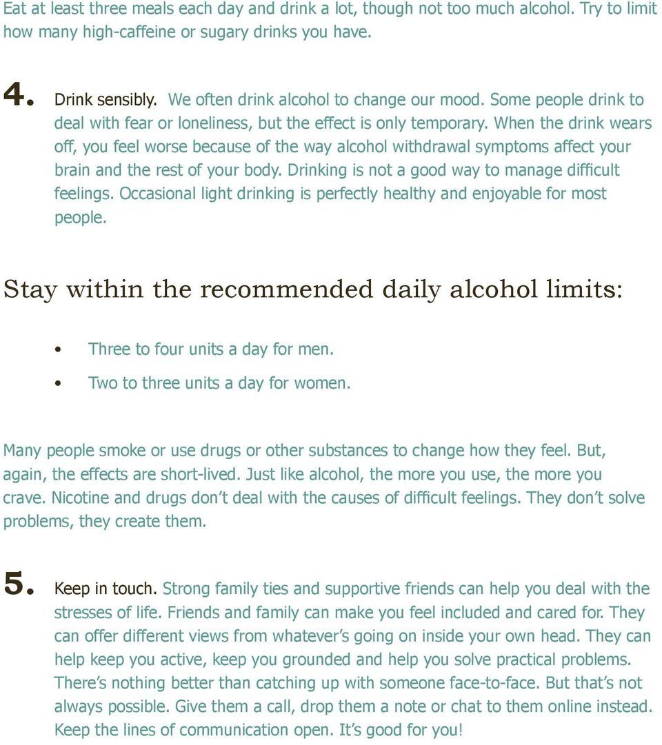 When the drink wears off, you feel worse because of the way alcohol withdrawal symptoms affect your brain and the rest of your body. Drinking is not a good way to manage difficult feelings.