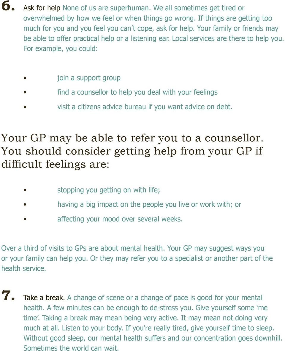 For example, you could: join a support group find a counsellor to help you deal with your feelings visit a citizens advice bureau if you want advice on debt.