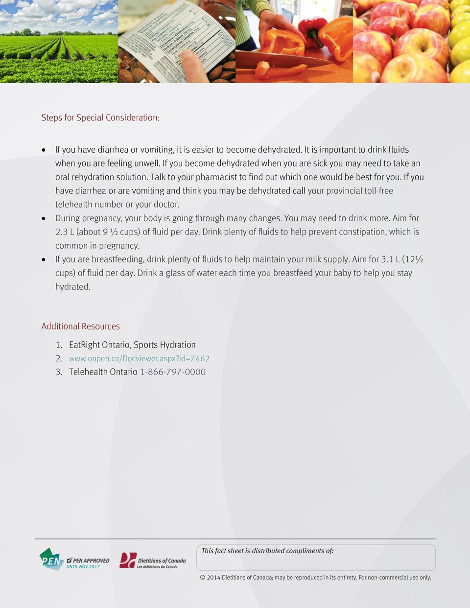 If you have diarrhea or are vomiting and think you may be dehydrated call your provincial toll-free telehealth number or your doctor. During pregnancy, your body is going through many changes.