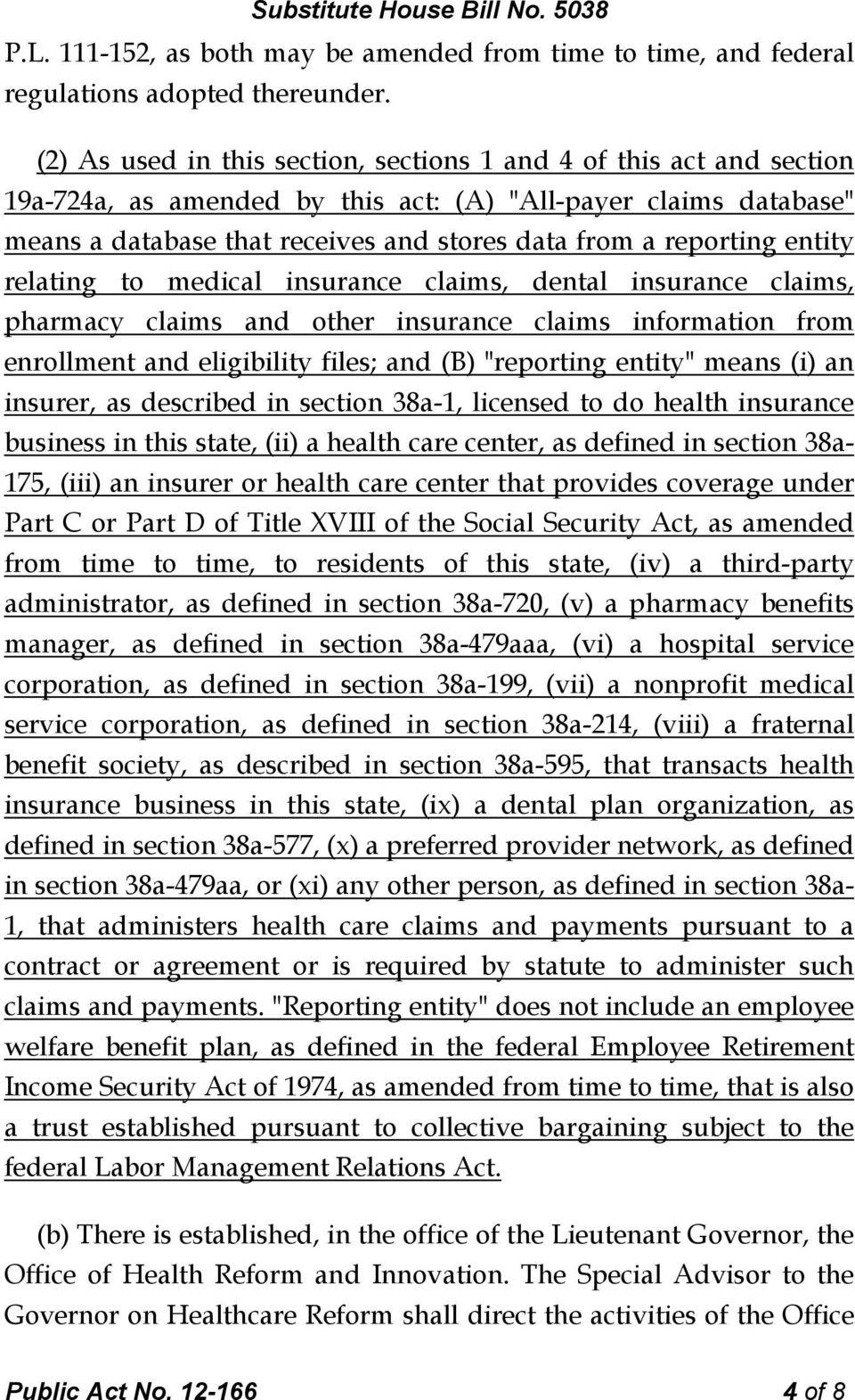 "entity relating to medical insurance claims, dental insurance claims, pharmacy claims and other insurance claims information from enrollment and eligibility files; and (B) ""reporting entity"" means"