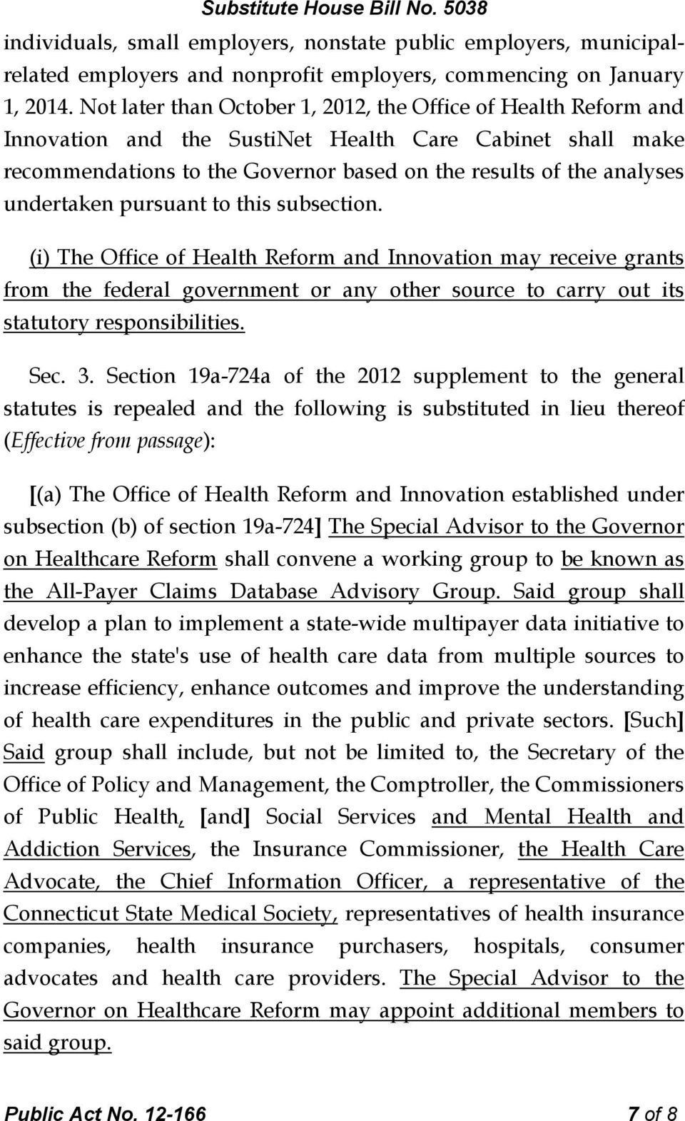 undertaken pursuant to this subsection. (i) The Office of Health Reform and Innovation may receive grants from the federal government or any other source to carry out its statutory responsibilities.