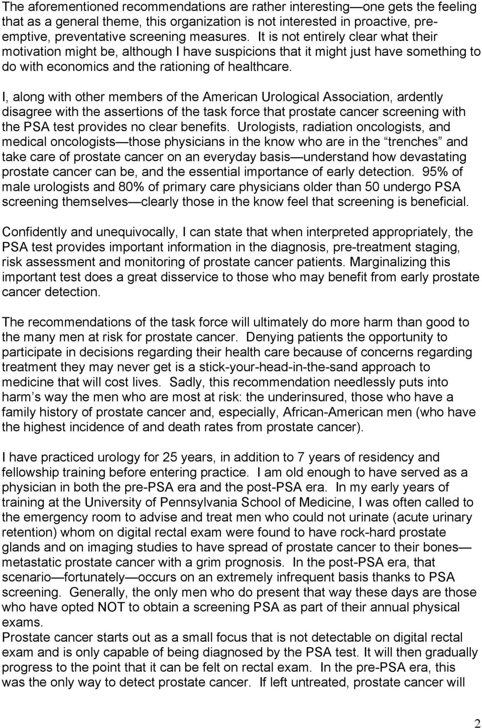 I, along with other members of the American Urological Association, ardently disagree with the assertions of the task force that prostate cancer screening with the PSA test provides no clear benefits.