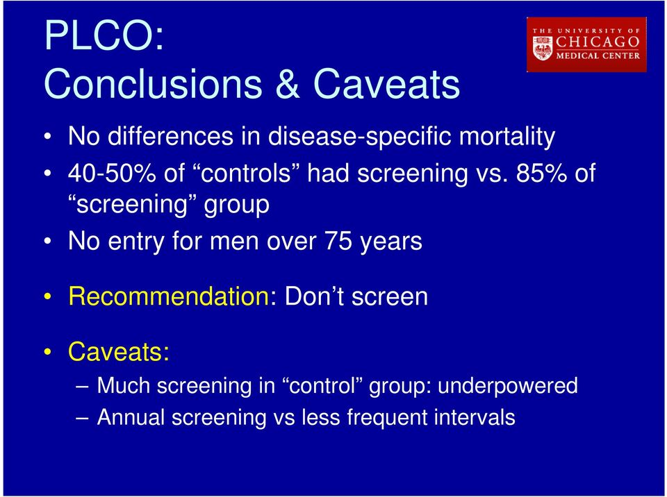 85% of screening group No entry for men over 75 years Recommendation:
