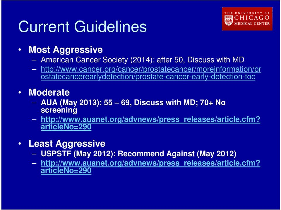 (May 2013): 55 69, Discuss with MD; 70+ No screening http://www.auanet.org/advnews/press_releases/article.cfm?