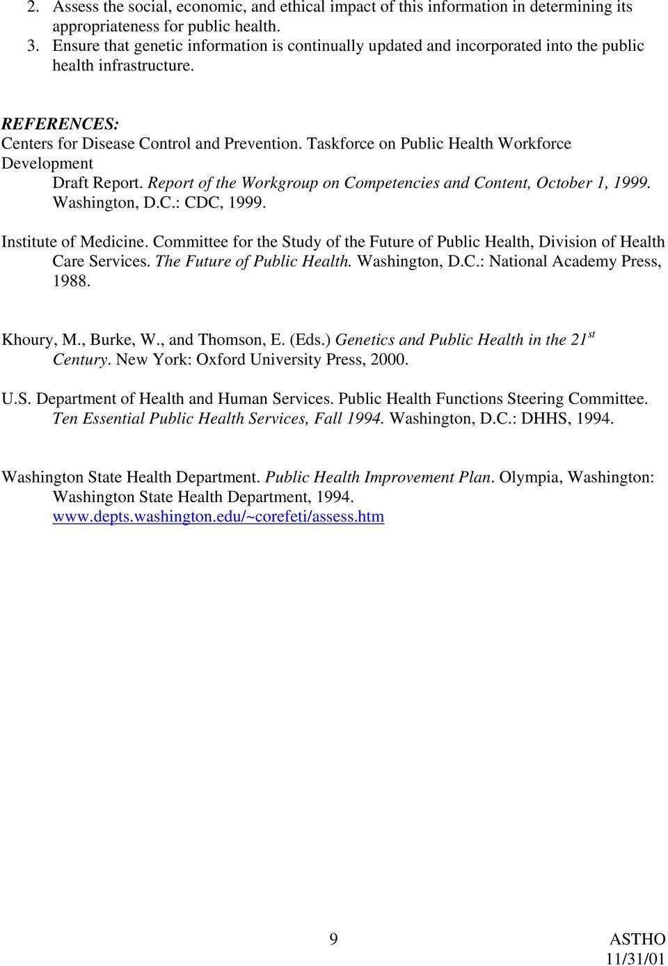 Taskforce on Public Health Workforce Development Draft Report. Report of the Workgroup on Competencies and Content, October 1, 1999. Washington, D.C.: CDC, 1999. Institute of Medicine.