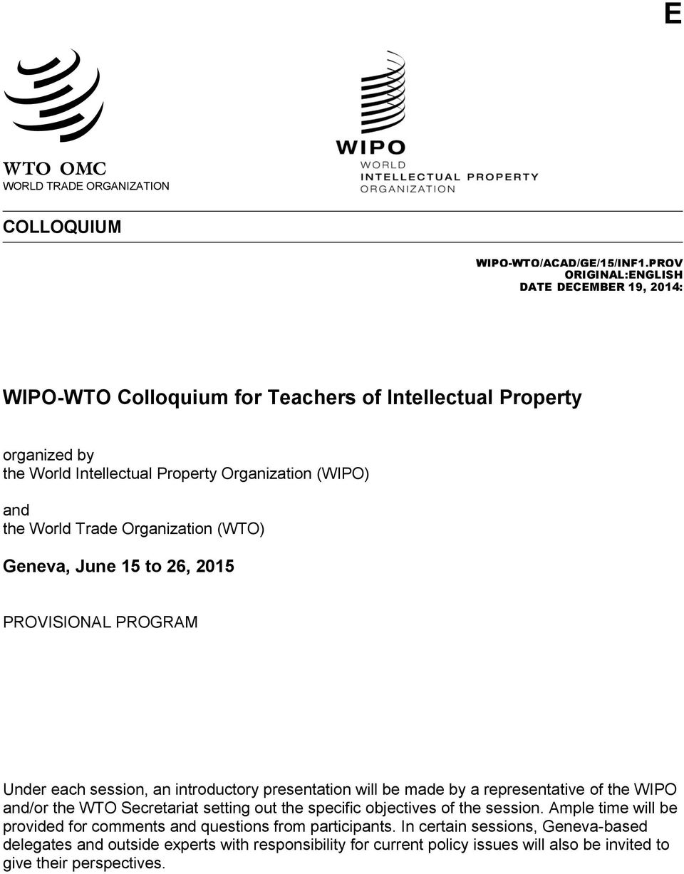 World Trade Organization (WTO) Geneva, June 15 to 26, 2015 PROVISIONAL PROGRAM Under each session, an introductory presentation will be made by a representative of the WIPO and/or