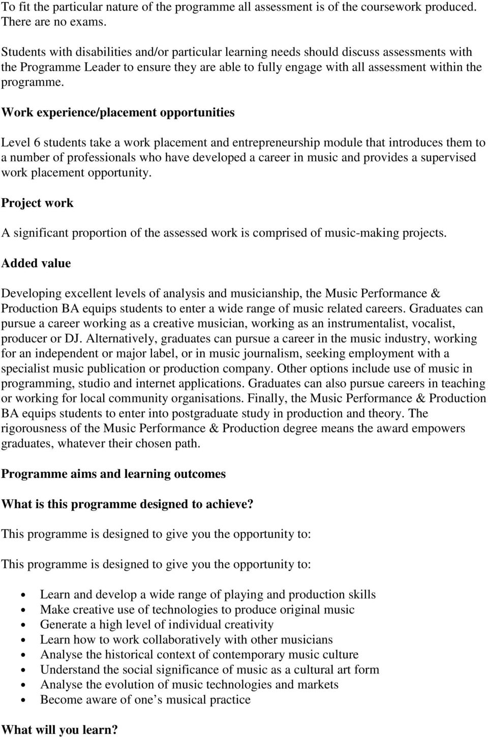 Work experience/placement opportunities Level 6 students take a work placement and entrepreneurship module that introduces them to a number of professionals who have developed a career in music and