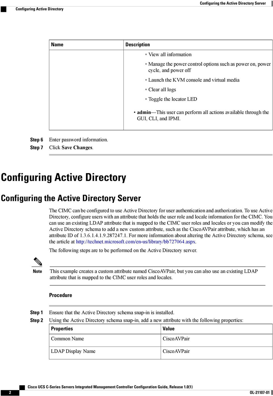 Configuring Active Directory Configuring the Active Directory Server The CIMC can be configured to use Active Directory for user authentication and authorization.