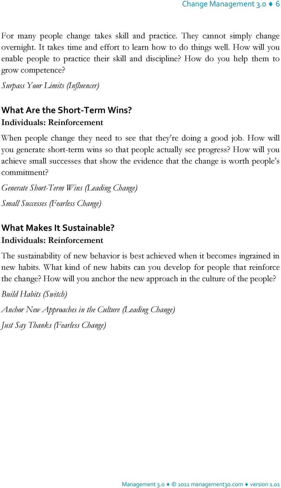 Individuals: Reinforcement When people change they need to see that they re doing a good job. How will you generate short-term wins so that people actually see progress?