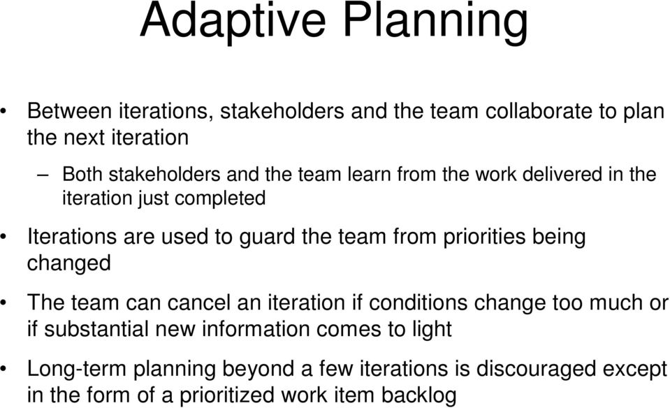 priorities being changed The team can cancel an iteration if conditions change too much or if substantial new information