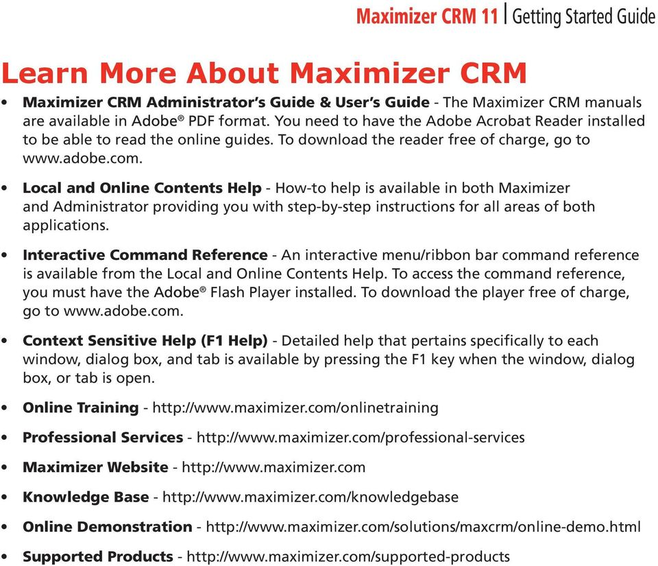 Local and Online Contents Help - How-to help is available in both Maximizer and Administrator providing you with step-by-step instructions for all areas of both applications.