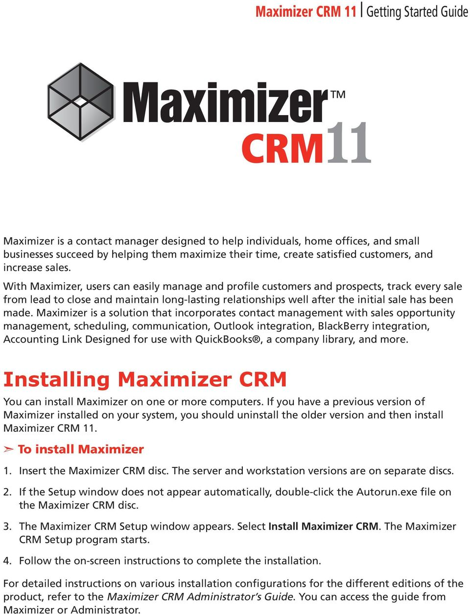 With Maximizer, users can easily manage and profile customers and prospects, track every sale from lead to close and maintain long-lasting relationships well after the initial sale has been made.