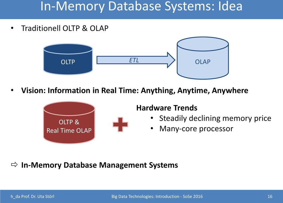 Trends Steadily declining memory price Many-core processor In-Memory Database
