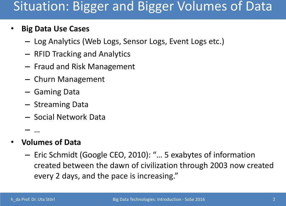 Volumes of Data Eric Schmidt (Google CEO, 2010): 5 exabytes of information created between the dawn of civilization through