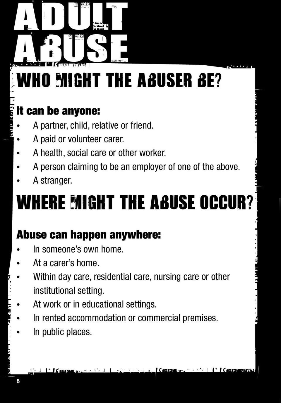Abuse can happen anywhere: In someone s own home. At a carer s home.