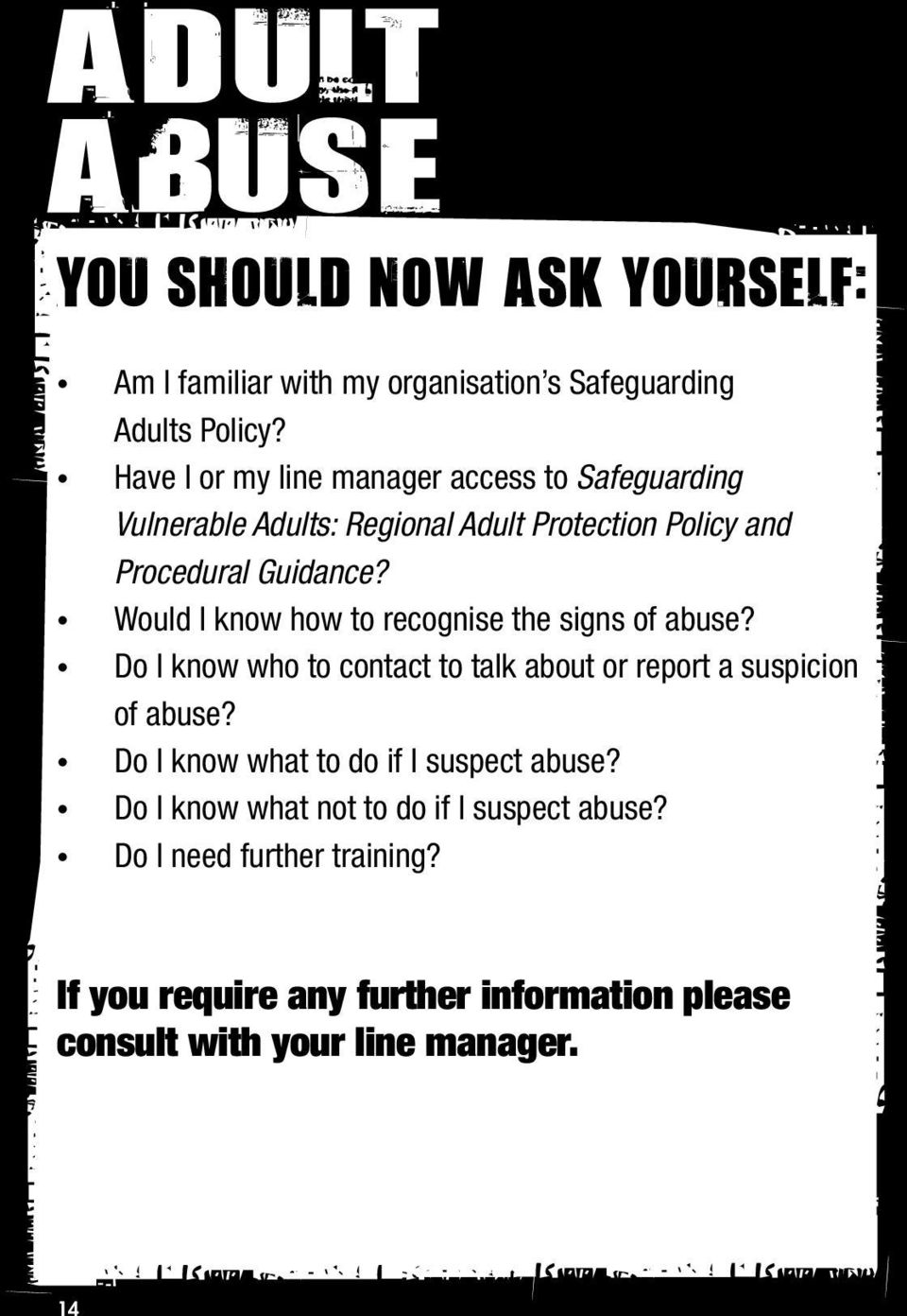 Would I know how to recognise the signs of abuse? Do I know who to contact to talk about or report a suspicion of abuse?