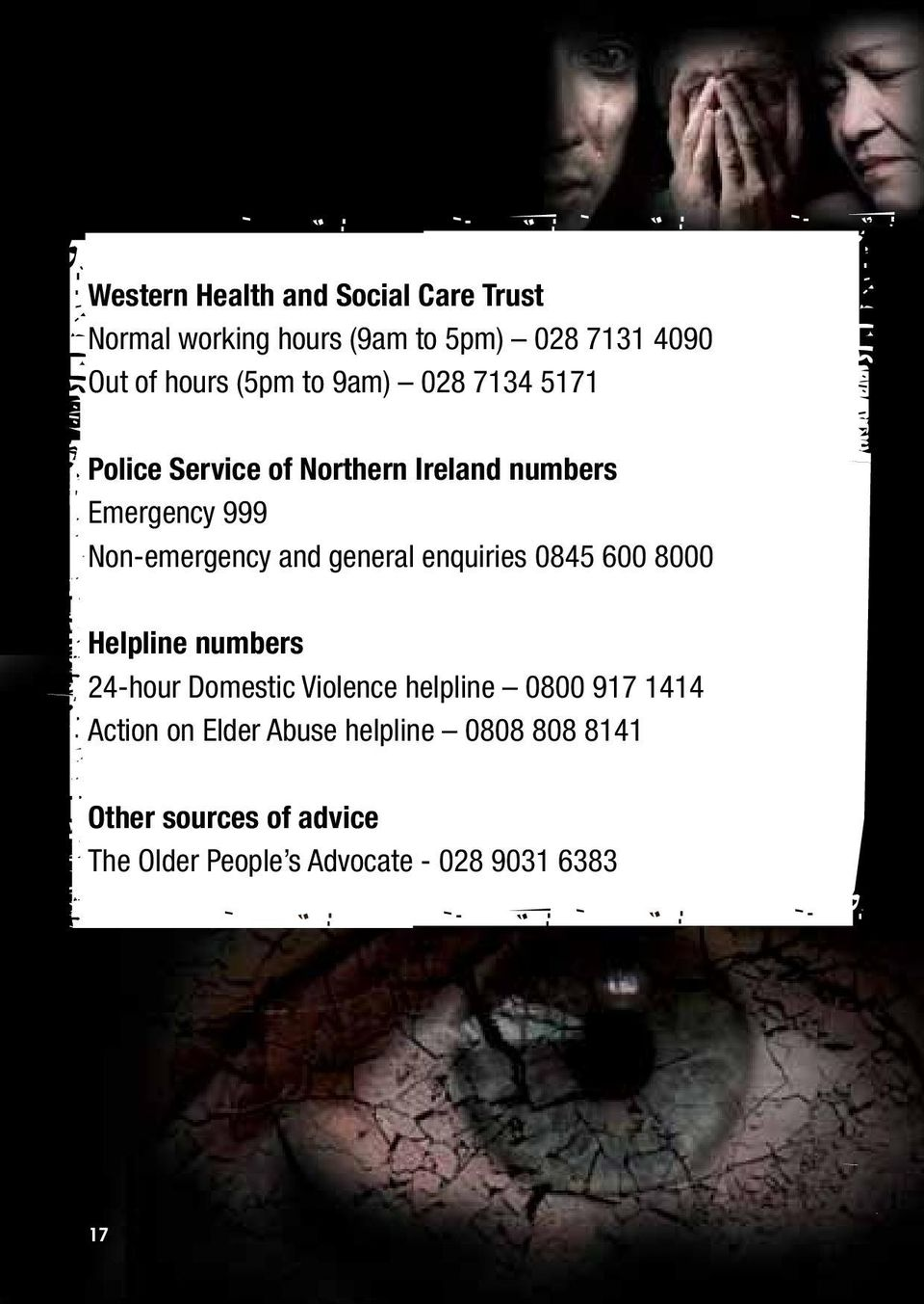 general enquiries 0845 600 8000 Helpline numbers 24-hour Domestic Violence helpline 0800 917 1414