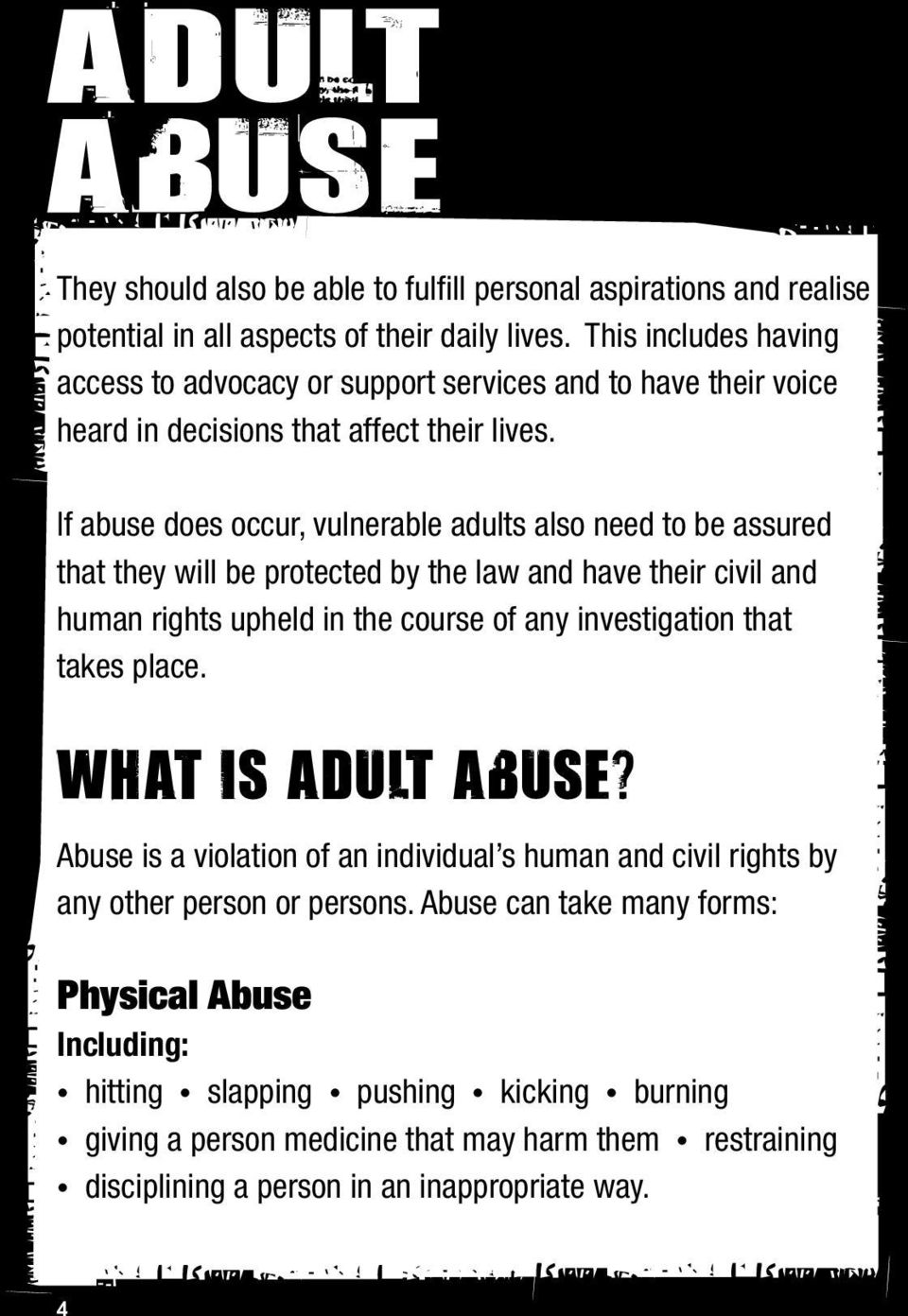 If abuse does occur, vulnerable adults also need to be assured that they will be protected by the law and have their civil and human rights upheld in the course of any investigation