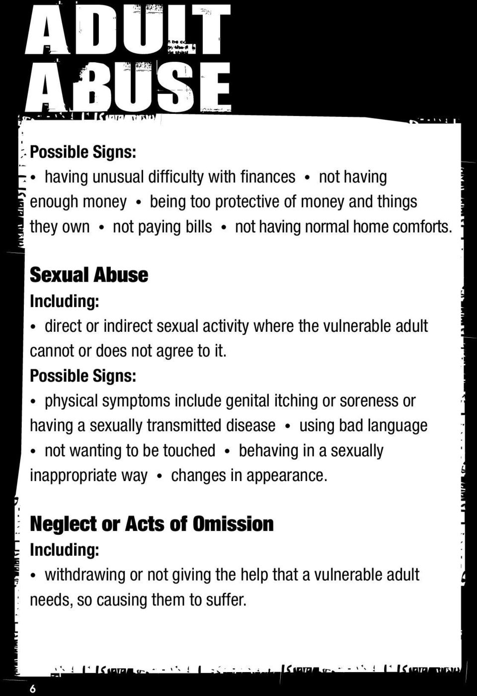 Possible Signs: physical symptoms include genital itching or soreness or having a sexually transmitted disease using bad language not wanting to be touched