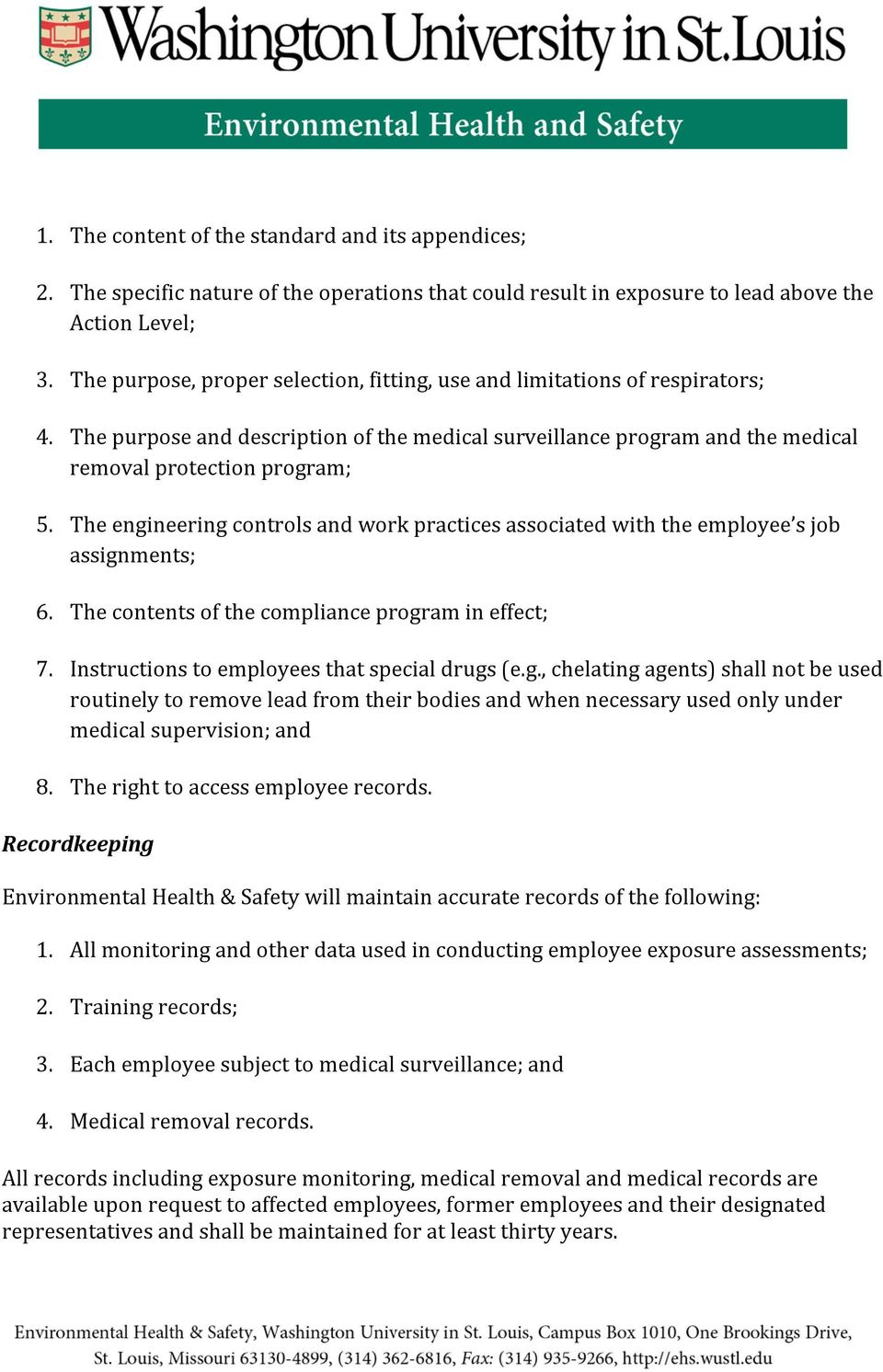 The engineering controls and work practices associated with the employee s job assignments; 6. The contents of the compliance program in effect; 7. Instructions to employees that special drugs (e.g., chelating agents) shall not be used routinely to remove lead from their bodies and when necessary used only under medical supervision; and 8.