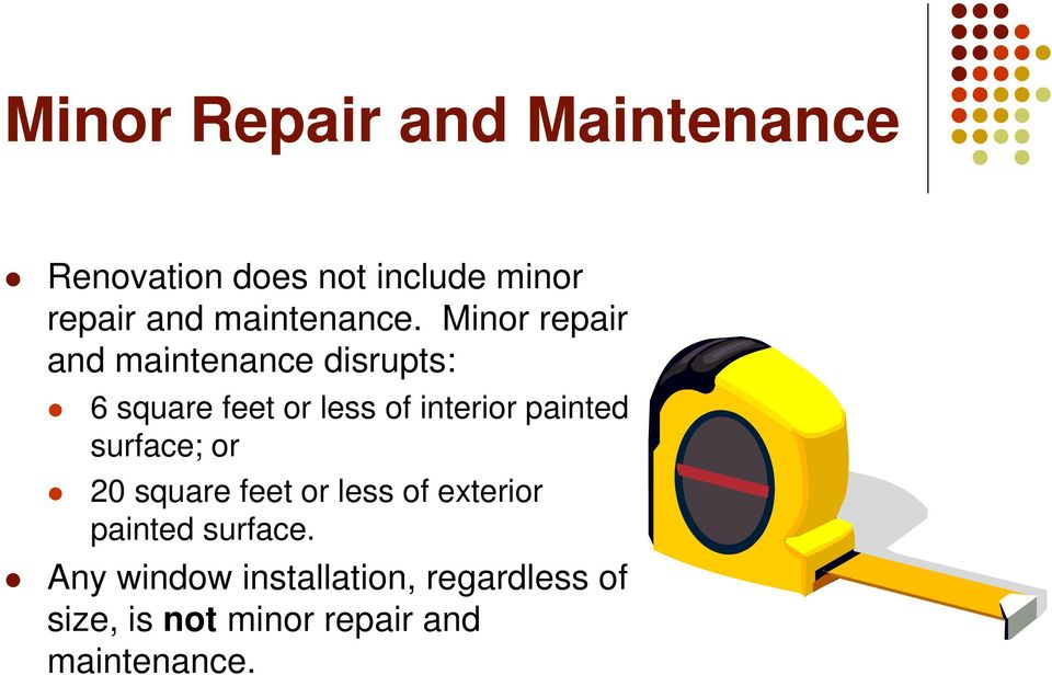 Minor repair and maintenance disrupts: 6 square feet or less of interior