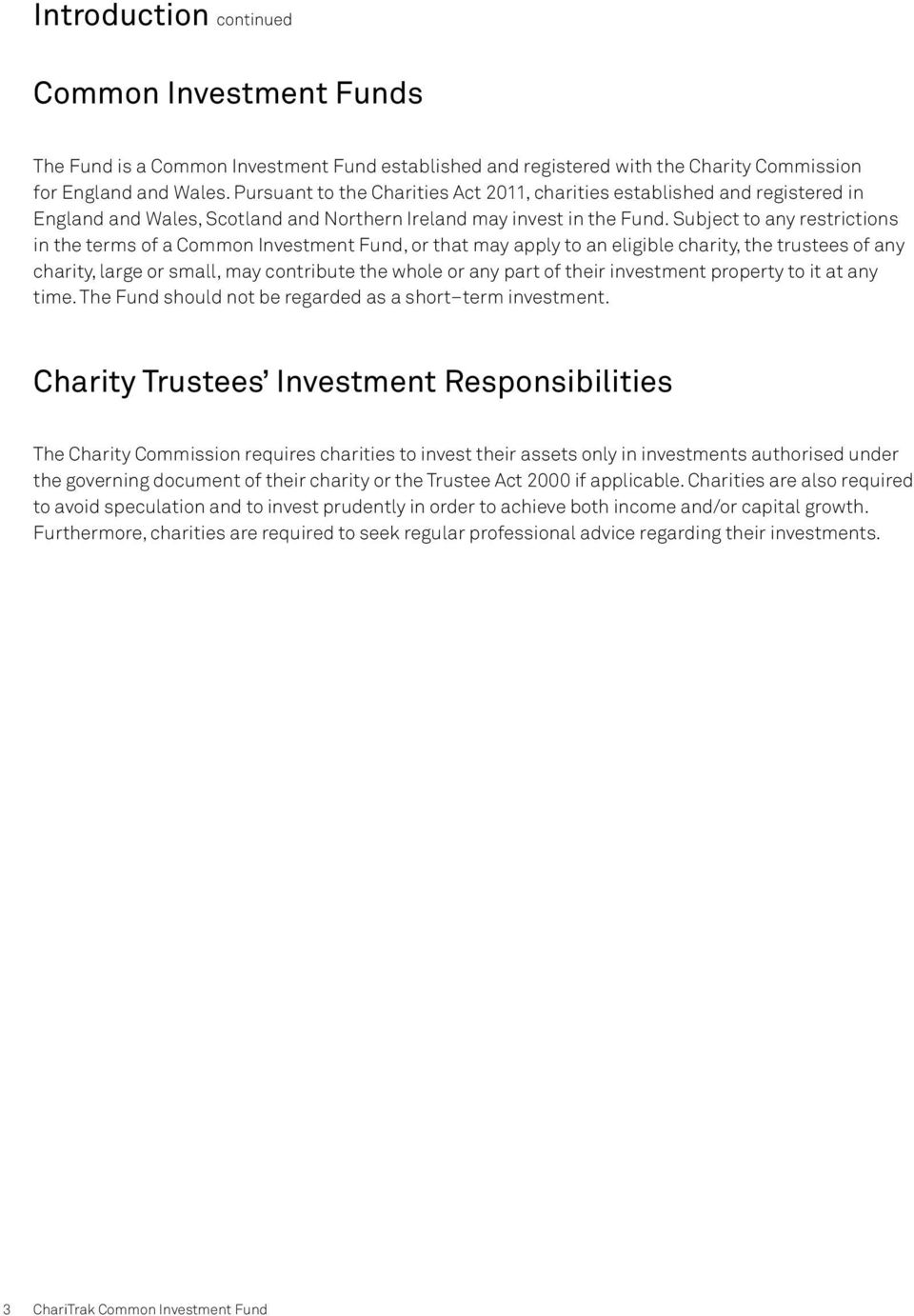 Subject to any restrictions in the terms of a Common Investment Fund, or that may apply to an eligible charity, the trustees of any charity, large or small, may contribute the whole or any part of