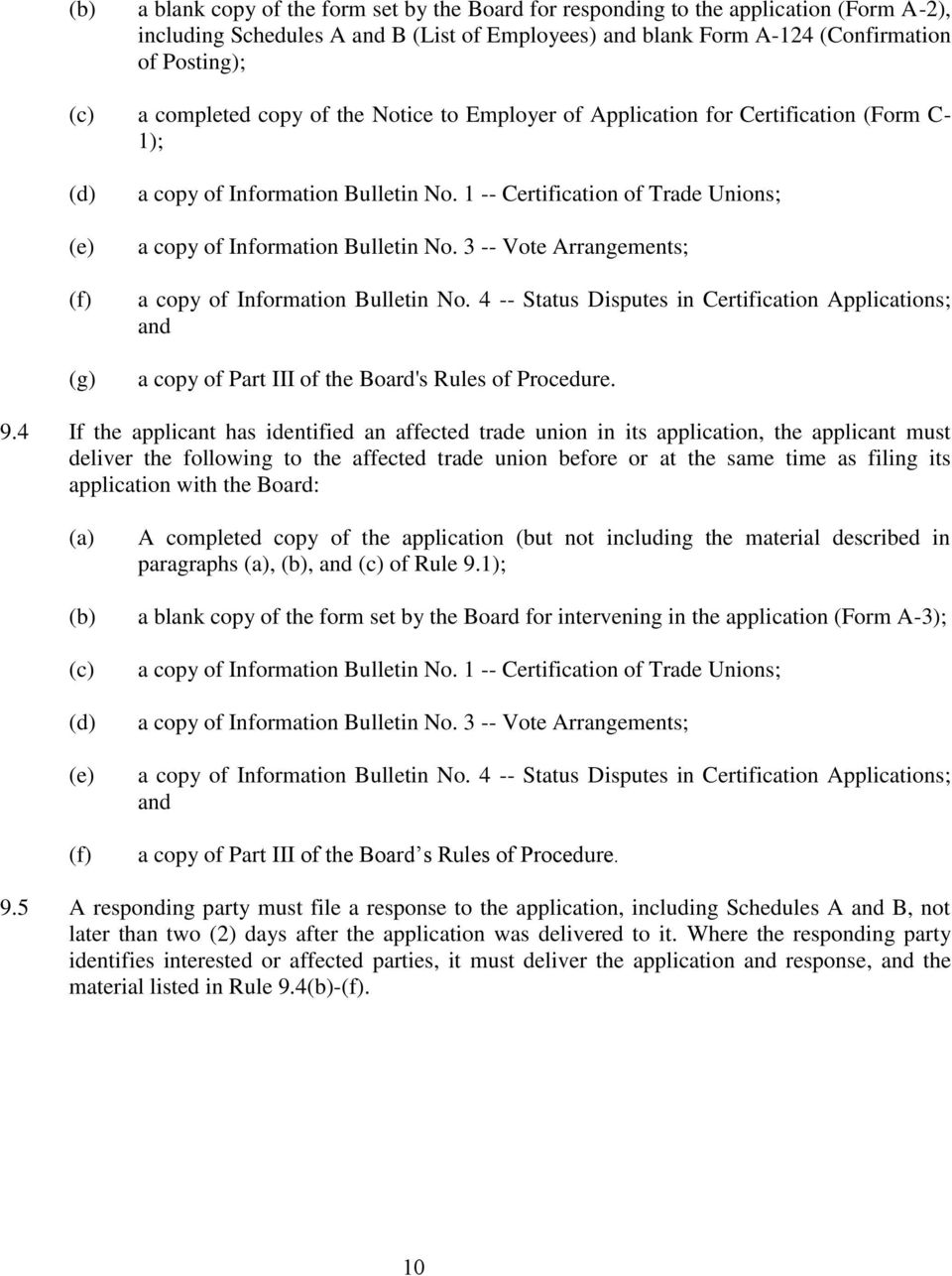 3 -- Vote Arrangements; a copy of Information Bulletin No. 4 -- Status Disputes in Certification Applications; and a copy of Part III of the Board's Rules of Procedure. 9.
