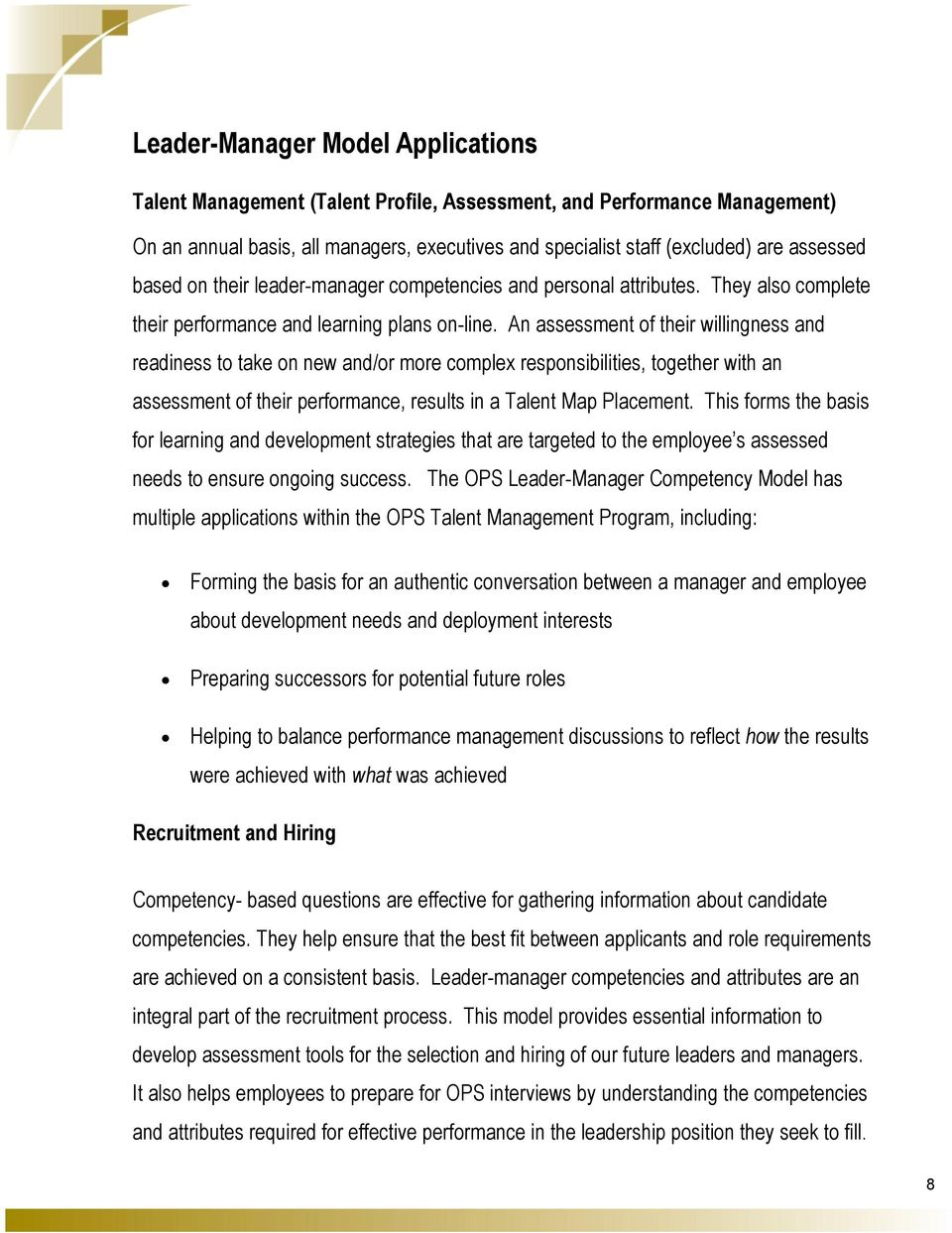 An assessment of their willingness and readiness to take on new and/or more complex responsibilities, together with an assessment of their performance, results in a Talent Map Placement.