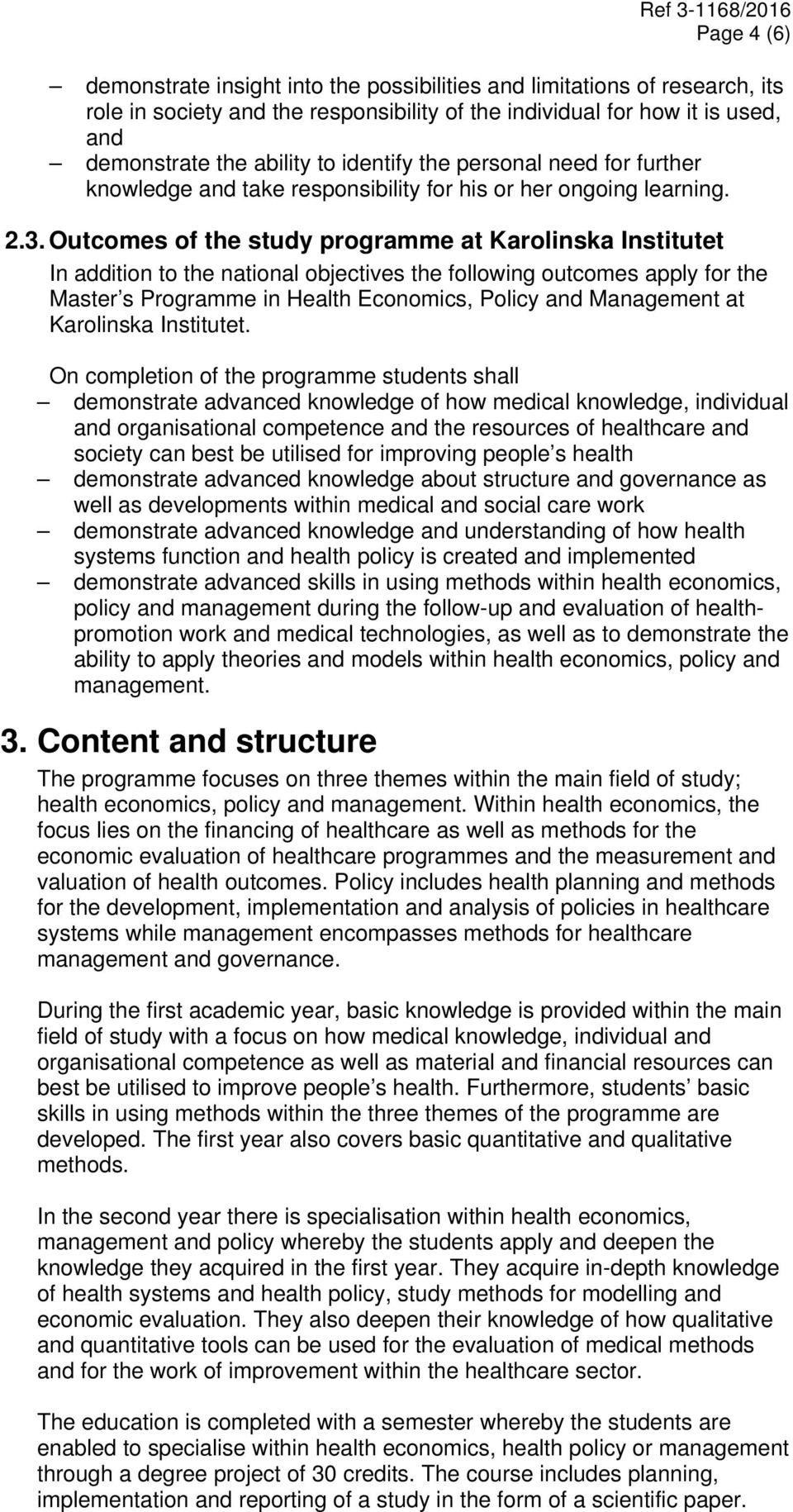 . Outcomes of the study programme at Karolinska Institutet In addition to the national objectives the following outcomes apply for the Master s Programme in Health Economics, Policy and at Karolinska