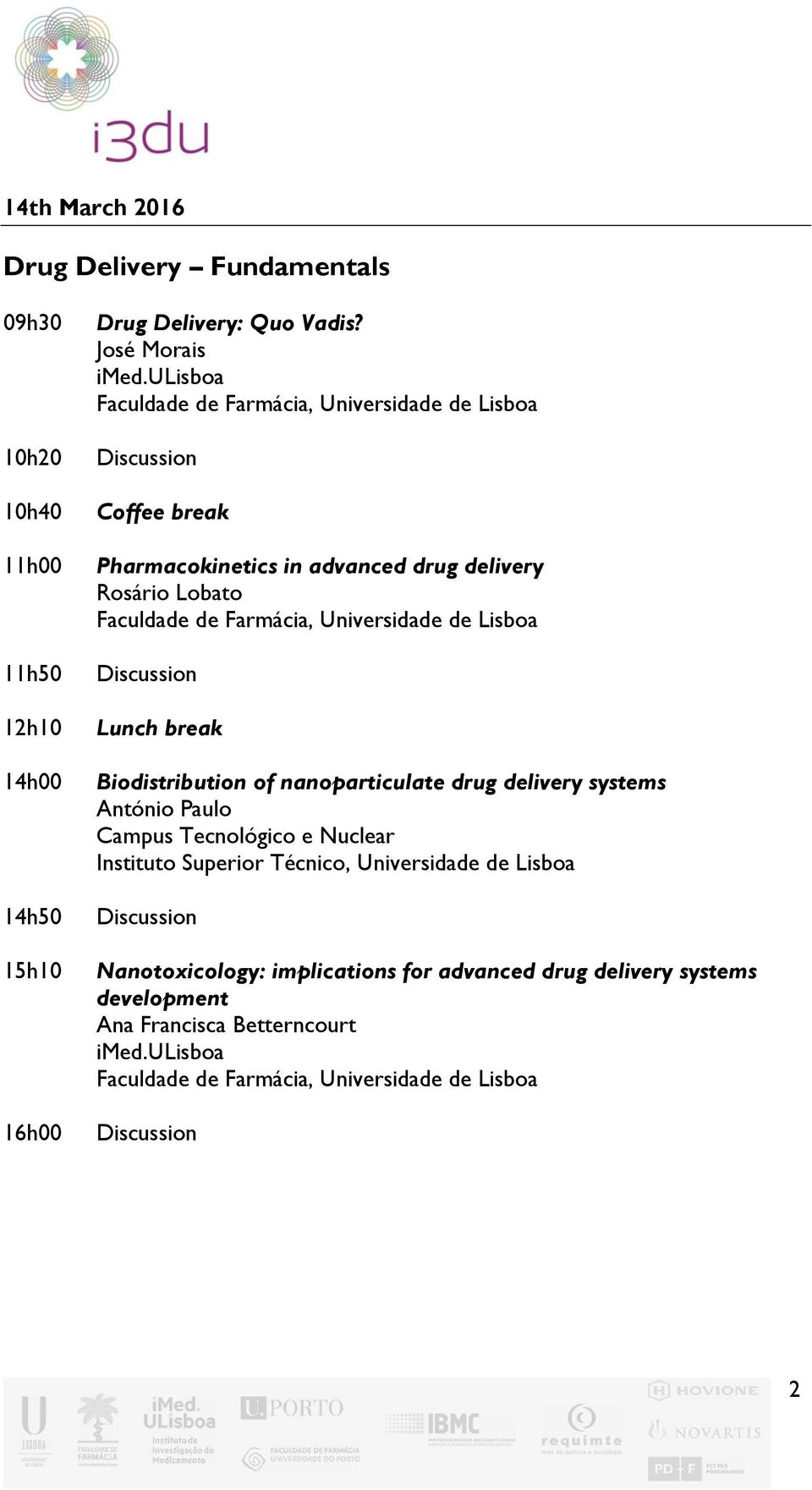 José Morais Pharmacokinetics in advanced drug delivery Rosário Lobato Biodistribution of nanoparticulate drug
