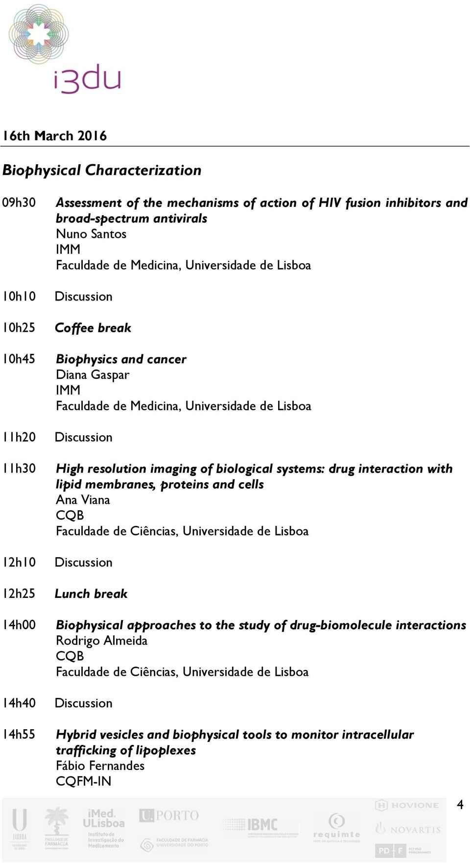 biological systems: drug interaction with lipid membranes, proteins and cells Ana Viana CQB Faculdade de Ciências, Universidade de Lisboa Biophysical approaches to the study of