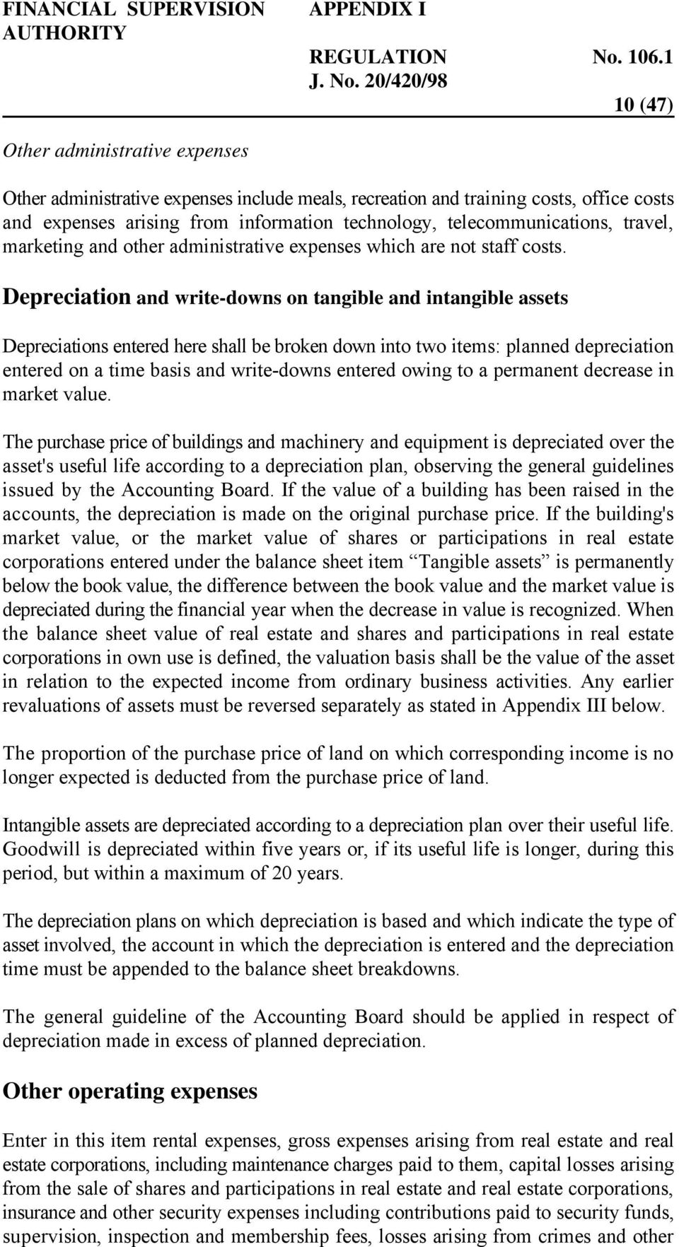 Depreciation and write-downs on tangible and intangible assets Depreciations entered here shall be broken down into two items: planned depreciation entered on a time basis and write-downs entered