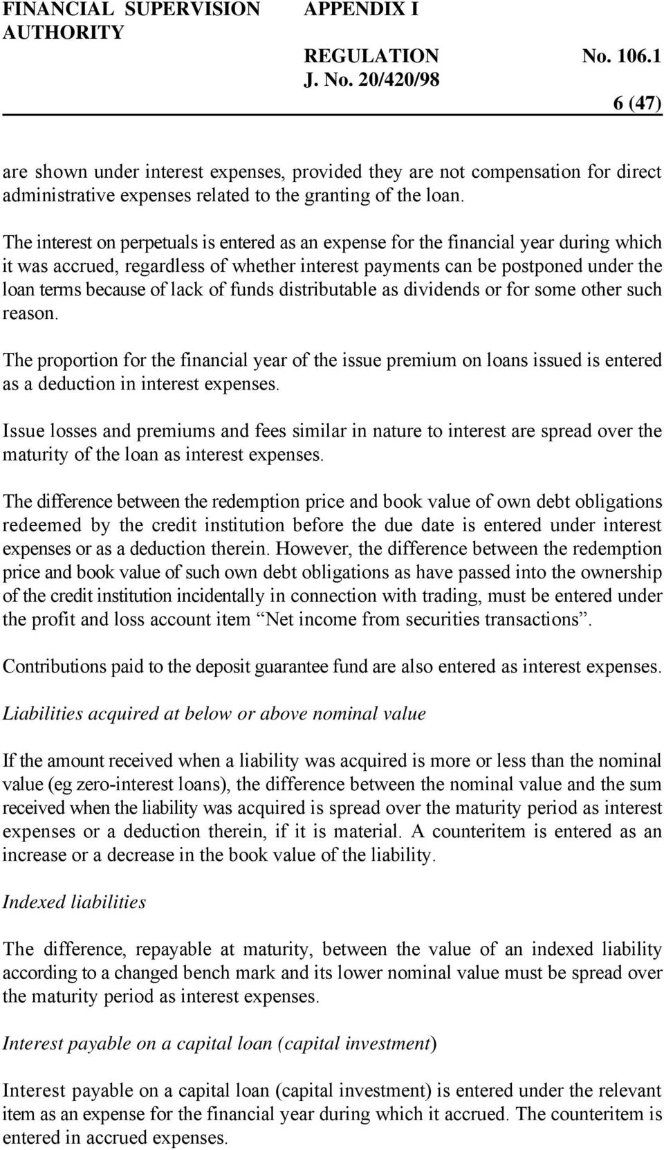 of funds distributable as dividends or for some other such reason. The proportion for the financial year of the issue premium on loans issued is entered as a deduction in interest expenses.