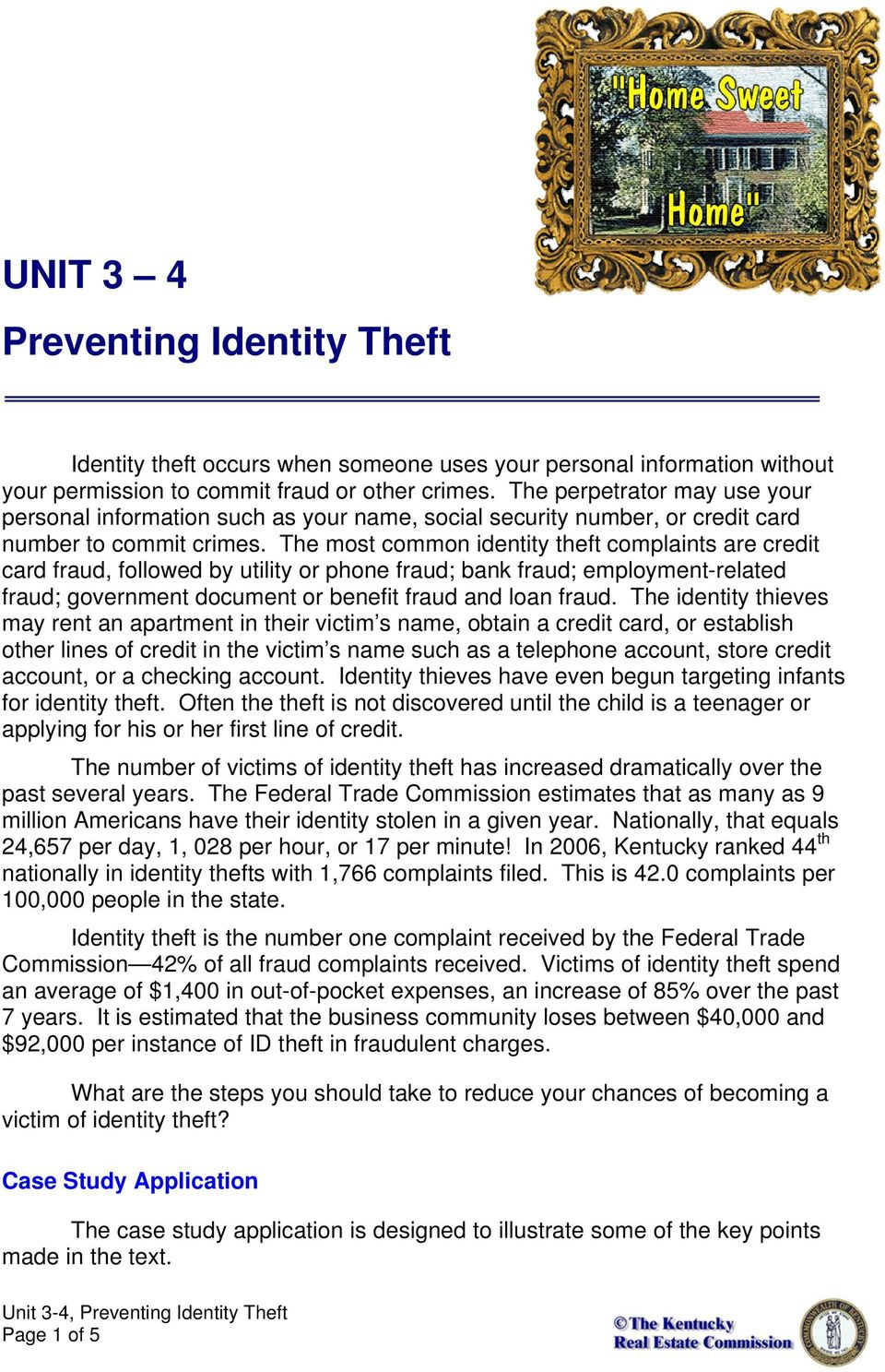 The most common identity theft complaints are credit card fraud, followed by utility or phone fraud; bank fraud; employment-related fraud; government document or benefit fraud and loan fraud.