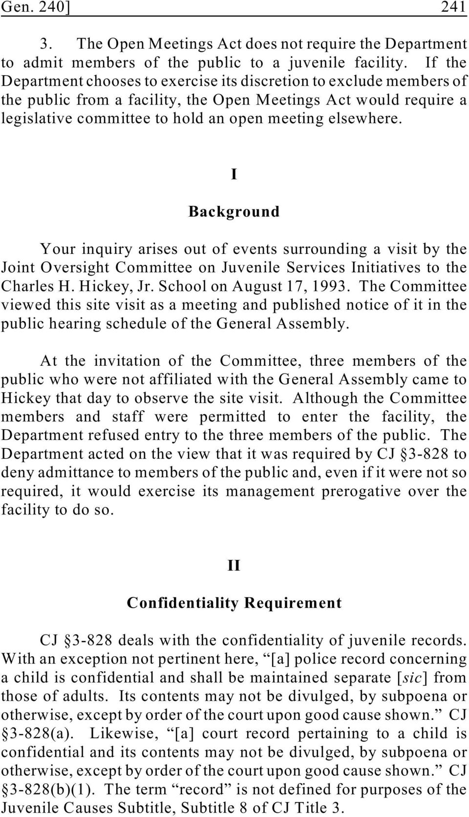 I Background Your inquiry arises out of events surrounding a visit by the Joint Oversight Committee on Juvenile Services Initiatives to the Charles H. Hickey, Jr. School on August 17, 1993.