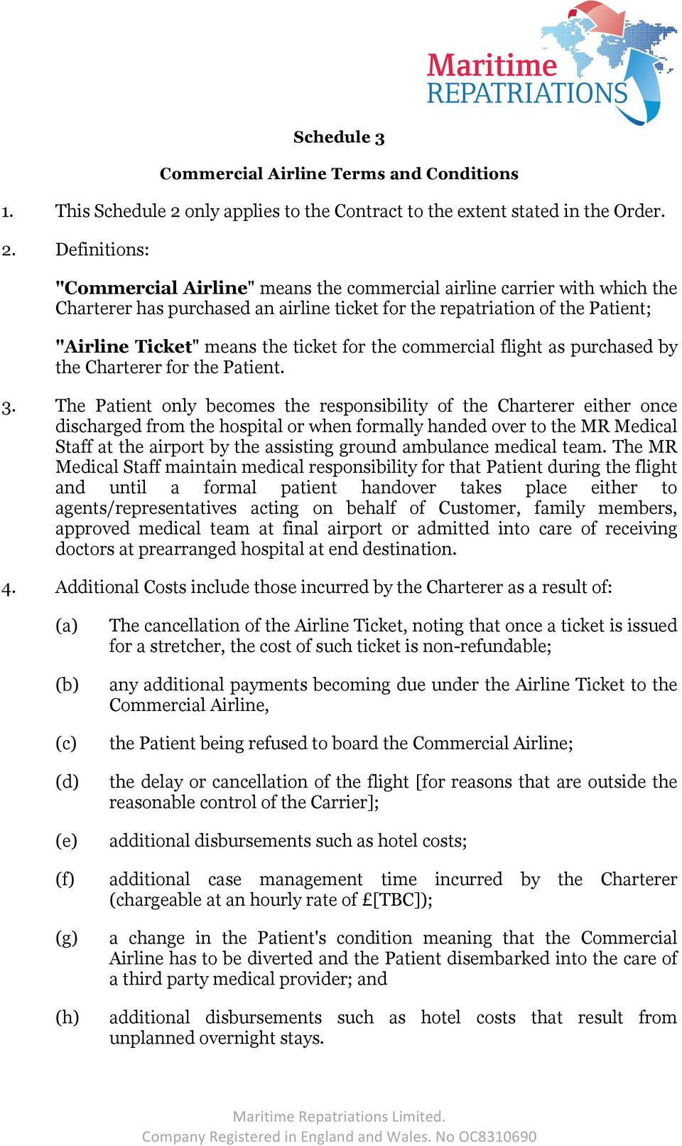 "Definitions: ""Commercial Airline"" means the commercial airline carrier with which the Charterer has purchased an airline ticket for the repatriation of the Patient; ""Airline Ticket"" means the ticket"