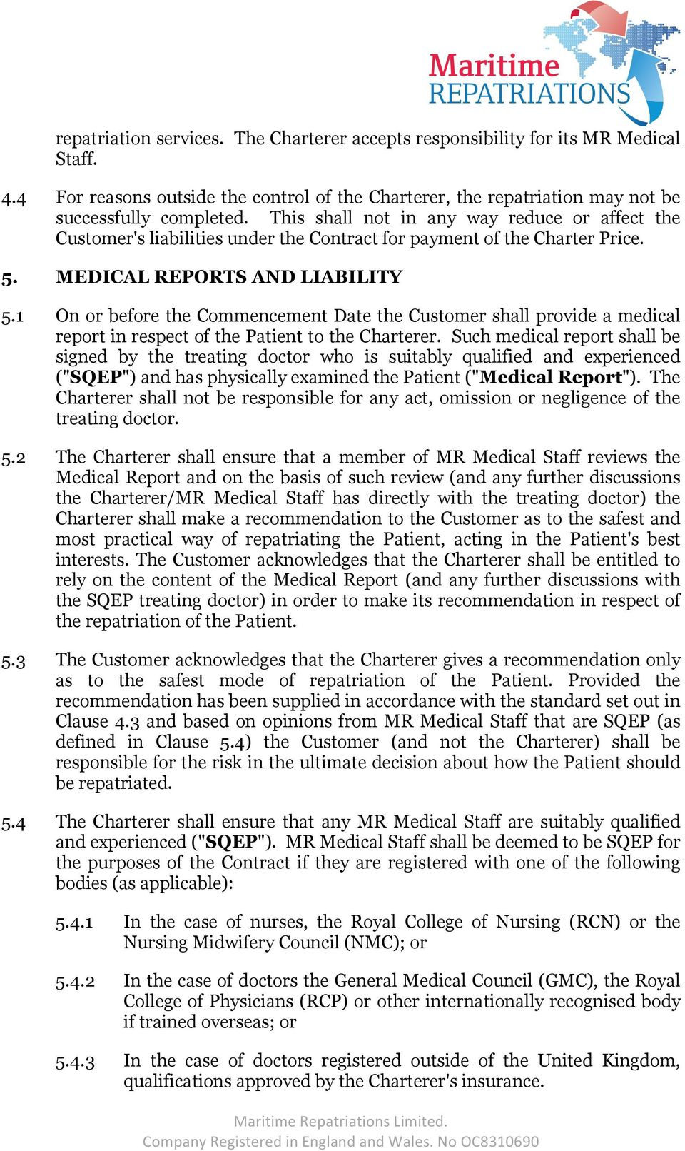 1 On or before the Commencement Date the Customer shall provide a medical report in respect of the Patient to the Charterer.