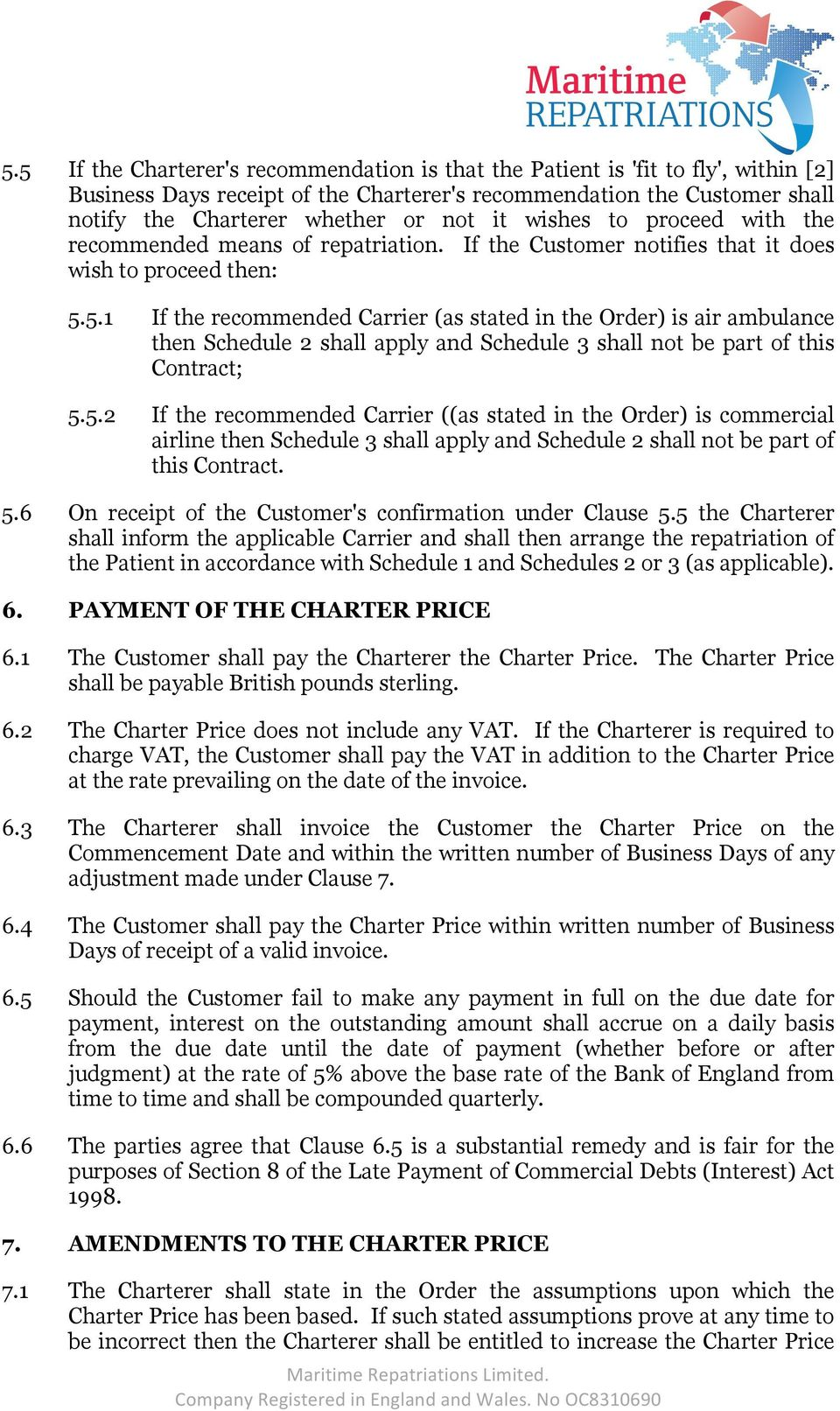 5.1 If the recommended Carrier (as stated in the Order) is air ambulance then Schedule 2 shall apply and Schedule 3 shall not be part of this Contract; 5.5.2 If the recommended Carrier ((as stated in the Order) is commercial airline then Schedule 3 shall apply and Schedule 2 shall not be part of this Contract.