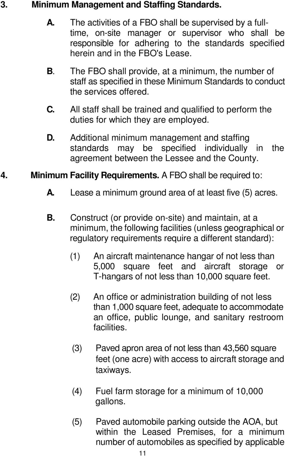 The FBO shall provide, at a minimum, the number of staff as specified in these Minimum Standards to conduct the services offered. C.