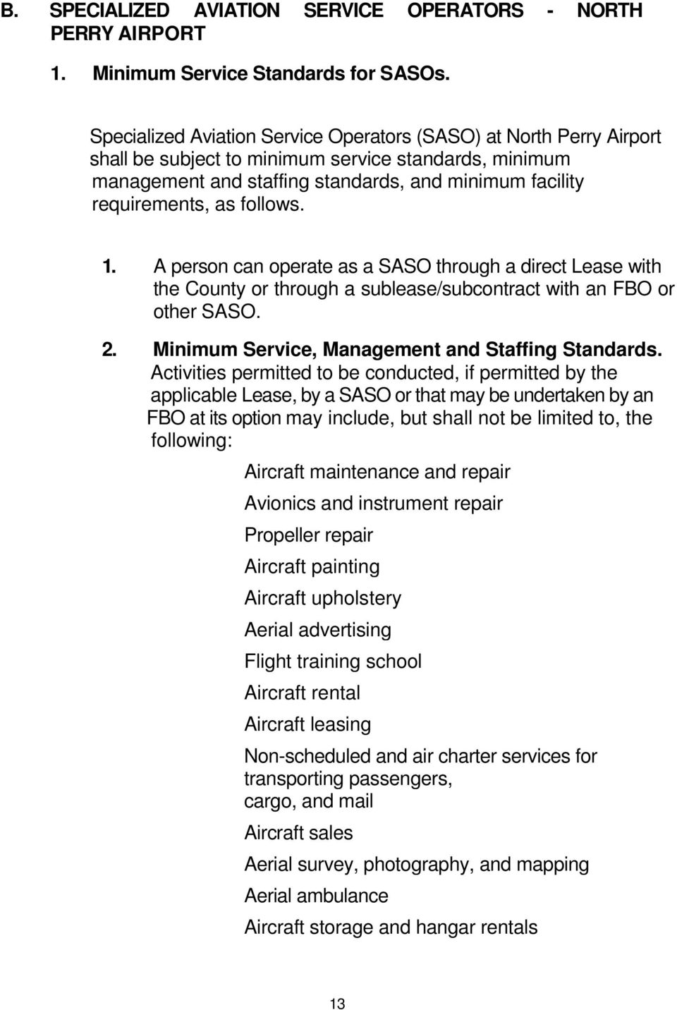 follows. 1. A person can operate as a SASO through a direct Lease with the County or through a sublease/subcontract with an FBO or other SASO. 2. Minimum Service, Management and Staffing Standards.