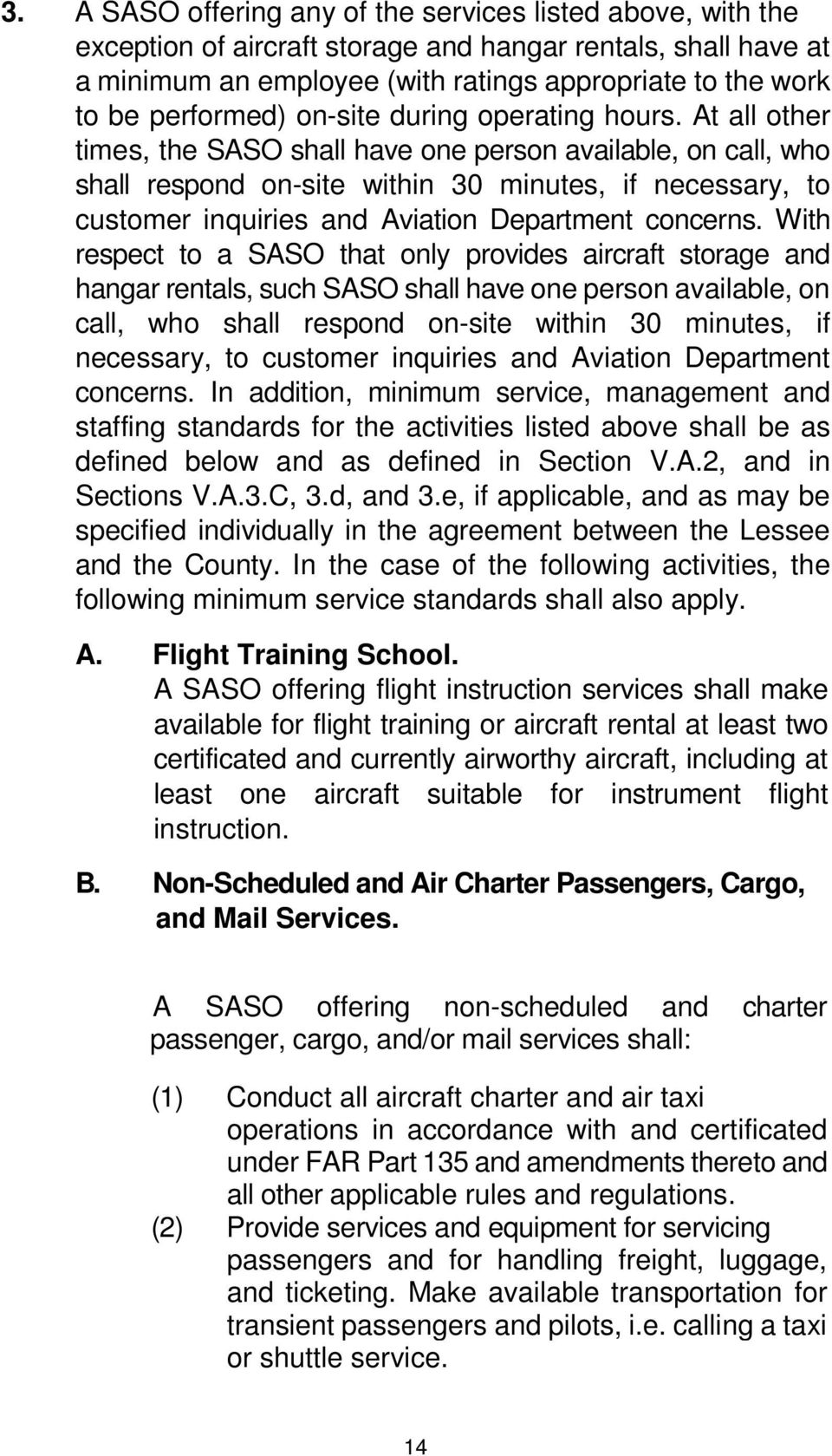 At all other times, the SASO shall have one person available, on call, who shall respond on-site within 30 minutes, if necessary, to customer inquiries and Aviation Department concerns.