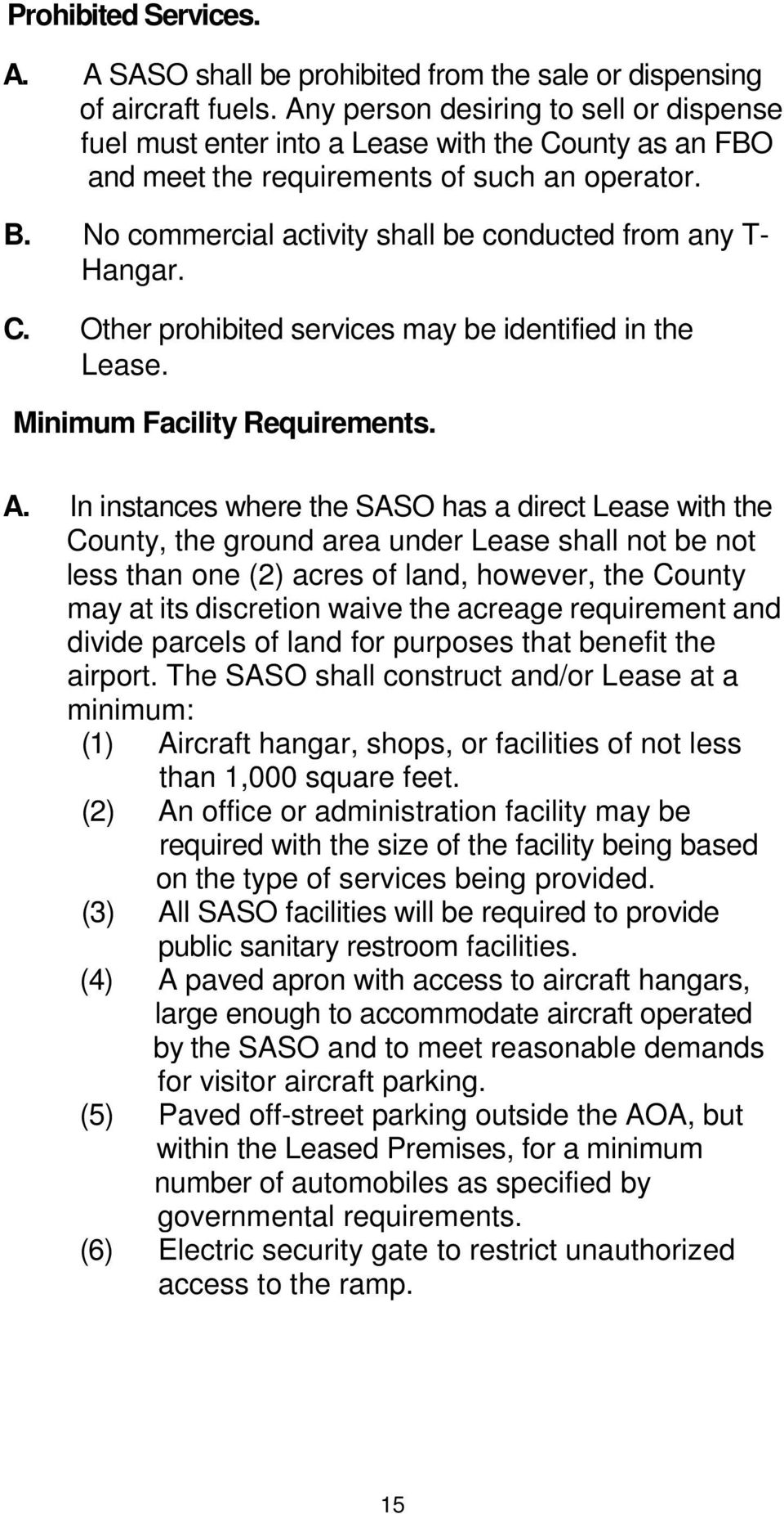 No commercial activity shall be conducted from any T- Hangar. C. Other prohibited services may be identified in the Lease. Minimum Facility Requirements. A.