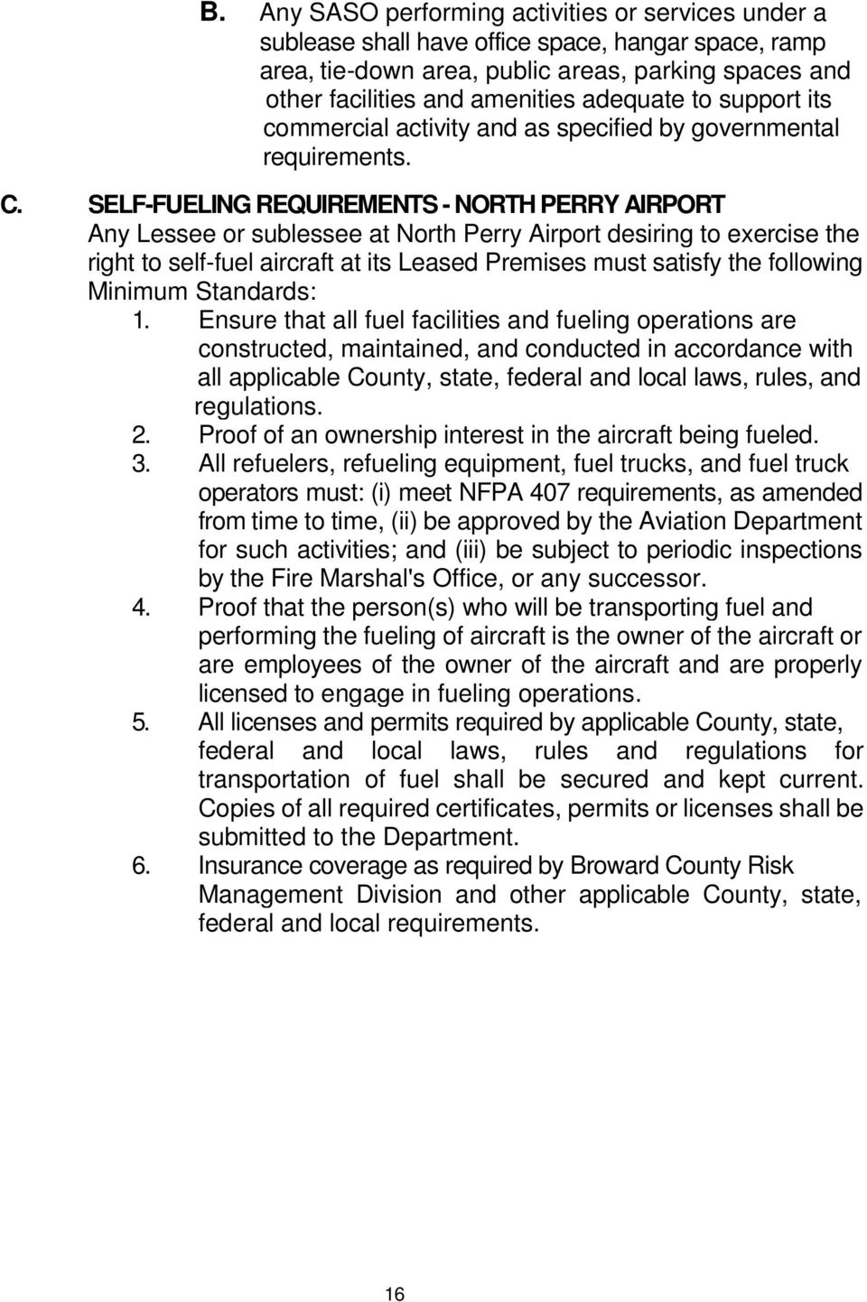SELF-FUELING REQUIREMENTS - NORTH PERRY AIRPORT Any Lessee or sublessee at North Perry Airport desiring to exercise the right to self-fuel aircraft at its Leased Premises must satisfy the following