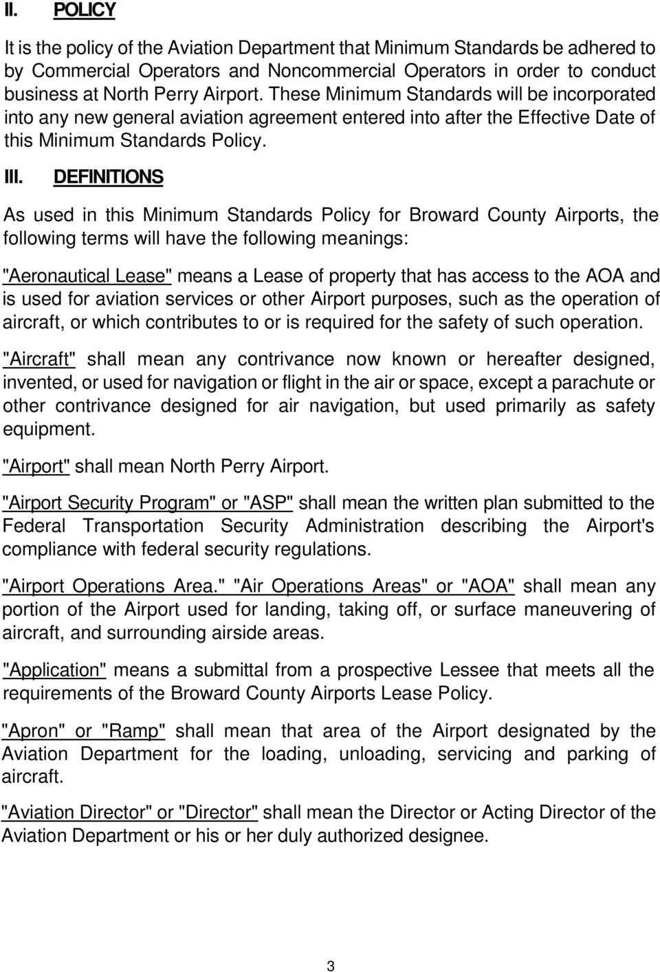 "DEFINITIONS As used in this Minimum Standards Policy for Broward County Airports, the following terms will have the following meanings: ""Aeronautical Lease"" means a Lease of property that has access"