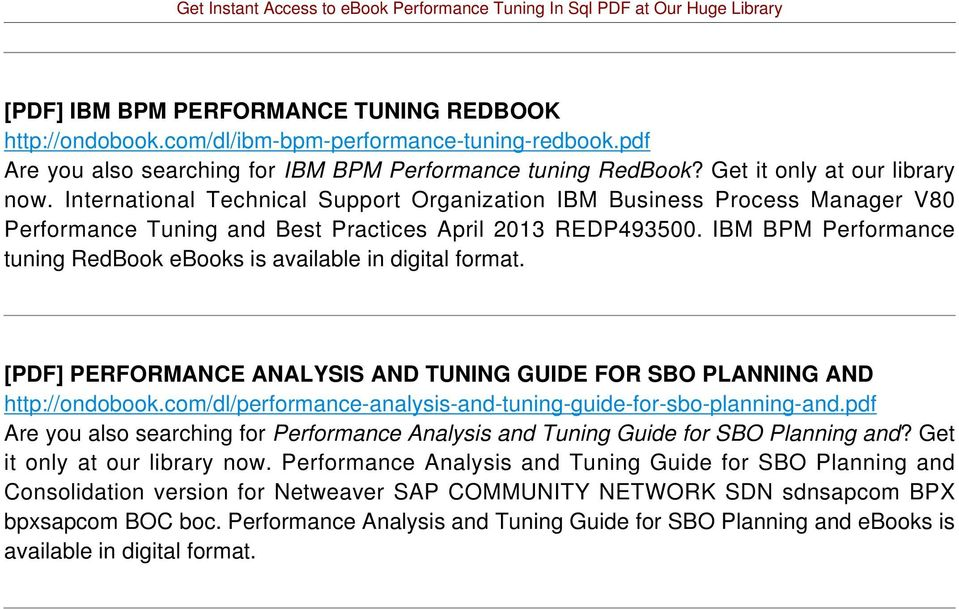 IBM BPM Performance tuning RedBook ebooks is available in digital format. [PDF] PERFORMANCE ANALYSIS AND TUNING GUIDE FOR SBO PLANNING AND http://ondobook.