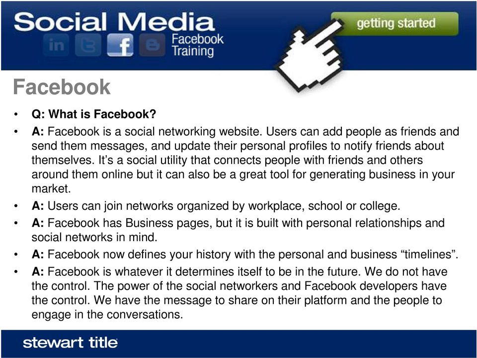A: Users can join networks organized by workplace, school or college. A: Facebook has Business pages, but it is built with personal relationships and social networks in mind.