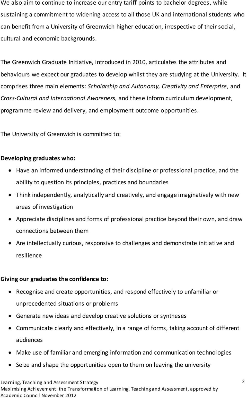 The Greenwich Graduate Initiative, introduced in 2010, articulates the attributes and behaviours we expect our graduates to develop whilst they are studying at the University.