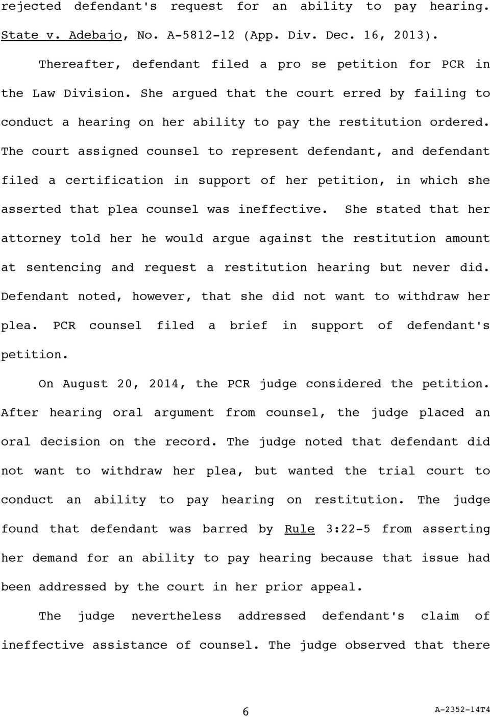 The court assigned counsel to represent defendant, and defendant filed a certification in support of her petition, in which she asserted that plea counsel was ineffective.