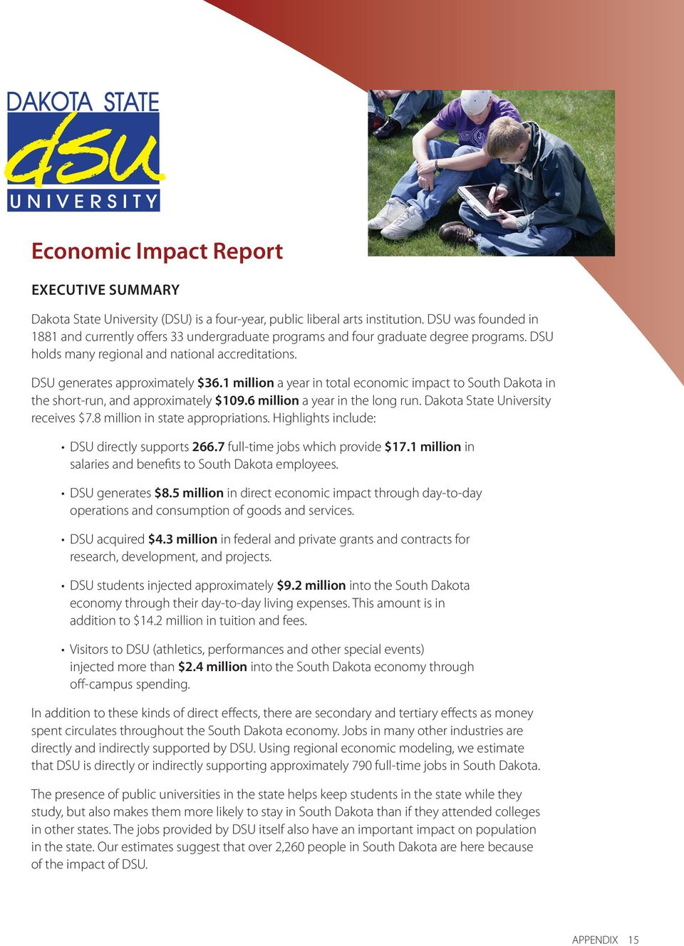 1 million a year in total economic impact to South Dakota in the short-run, and approximately $109.6 million a year in the long run. Dakota State University receives $7.